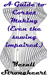 A Guide to Corset Making  (Even the sewing impaired.)
