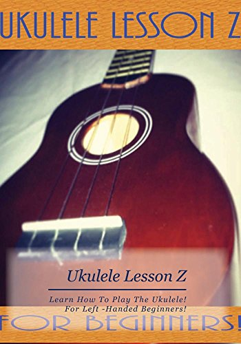 Ukulele Lesson Z DVD For Left-Handed Beginners! Learn how to play a Ukulele!