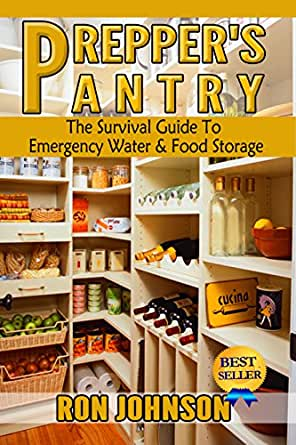 Preppers Pantry: The Survival Guide To Emergency Water & Food Storage (Prepper, Bartering, Surviving, Disaster Prepping, SHTF, Stockpile Handbook, ...