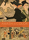 Awash in Color : French and Japanese Prints, Foxwell, Chelsea and Leonard, Anne, 0935573518