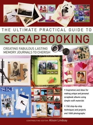 Download The Ultimate Practical Guide to Scrapbooking: Creating Fabulous Lasting Memory Journals To Cherish pdf