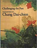 Challenging the Past - The Paintings of Chang Dai-chien