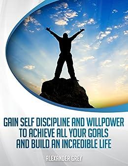 AUTODISCIPLINA: Cómo tener disciplina y fuerza de voluntad para lograr todas sus metas y construir