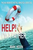 Help! I'm a Father: The Aha! Moments that will make you a Great Dad