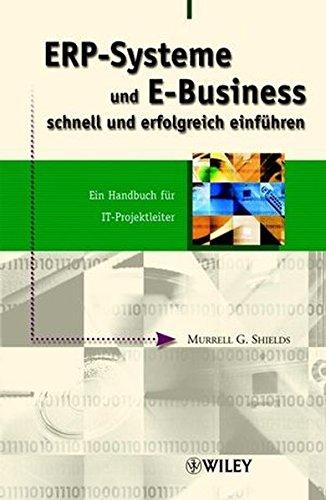ERP-Systeme und E-Business schnell und erfolgreich einführen: Ein Handbuch für IT-Projektleiter: Ein Handbuch Fur IT-projektleiter