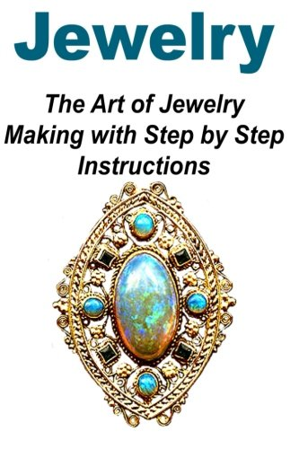 Download Jewelry: The Art of Jewelry Making with Step by Step Instructions: Jewelry, Jewelry Book, Jewelry Making, Jewelry Guide, Jewelry Ideas pdf epub