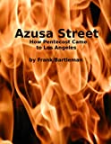 Azusa Street: How Pentecost Came to Los Angeles