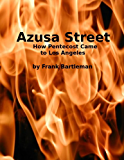 Azusa Street: How Pentecost Came to Los Angeles (English Edition)