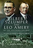 Gilbert Szlumper and Leo Amery of the Southern Railway: The Diaries of a General Manager and a Director