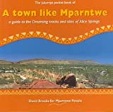 A Town Like Mparntwe: A Guide to the Dreaming Tracks and Sites of Alice Springs (Jukurrpa Pocket Book)