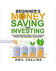 Beginner's Money, Saving and Investing: Discover Effective, New Ideas and Let's Get Started Saving and Growing Your Money