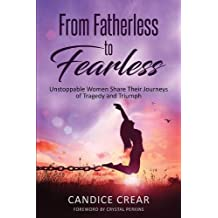 From Fatherless to Fearless: Unstoppable Women Share Their Journey of Tragedy and Triumph