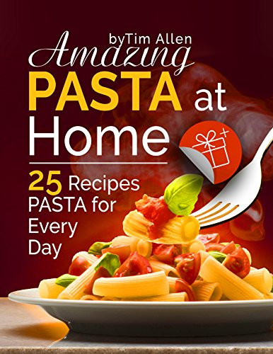 Amazing pasta at home. 25 recipes pasta for every day. by Tim  Allen