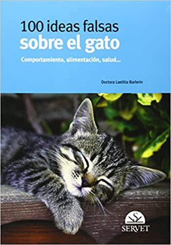 100 ideas falsas sobre el gato - Libros de veterinaria - Editorial Servet: Amazon.es: Laetitia Barlerin, Javier Nuviala Ortín, Ruth Varea Paño: Libros