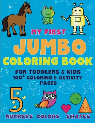 My First Jumbo Coloring for Toddlers and Kids 100 + Coloring and Activity Pages: Numbers Colors Shapes for Kids Ages 2-4, 4-8, Boys and Girls, Easy ... Pre-K, Kindergarten (Happy Hands) (Volume 1) (Cute Baby Animal Coloring Pages To Print)
