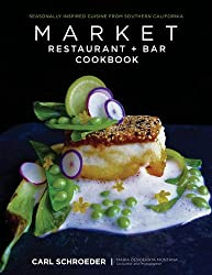 Market Restaurant + Bar Cookbook: Seasonally Inspired Cuisine from Southern California