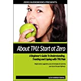 About TMJ: Start at Zero: A Beginner's Guide To Understanding, Treating and Coping with TMJ Pain