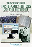 Tracing Your Irish History on the Internet, Chris Paton, 1781591849