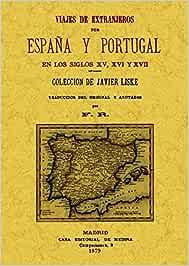 Viajes de Extranjeros Por España y Portugal En los Siglos Xv, Xvi y XvII: Amazon.es: Liske, Javier: Libros