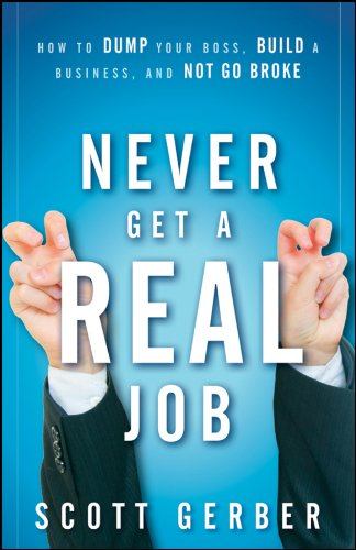 """Image of Never Get a """"Real"""" Job: How to Dump Your Boss, Build a Business and Not Go Broke"""
