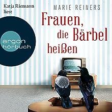 Frauen, die Bärbel heißen Hörbuch von Marie Reiners Gesprochen von: Katja Riemann