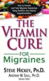 The Vitamin Cure for Migraines, Steve Hickey, 1591202671
