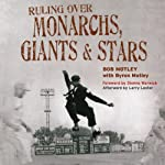 Ruling over Monarchs, Giants & Stars: True Tales of Breaking Barriers, Umpiring Baseball Legends, and Wild Adventures in the Negro Leagues | Byron Motley,Bob Motley