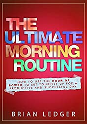 The Ultimate Morning Routine - 2nd edition: How To Use The Hour Of Power To Set Yourself Up For A Productive And Successful Day (Productivity for High ... Routine, Morning Ritual)) (English Edition)