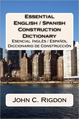 Essential English/Spanish Construction Dictionary: Esencial Ingles/Espanol Diccionario de Construccion: Volume 10 Words R Us Bi-lingual Dictionaries: ...