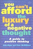 You Can't Afford the Luxury of a Negative Thought: A Guide to Positive Thinking by John-Roger (2-Apr-2001) Paperback