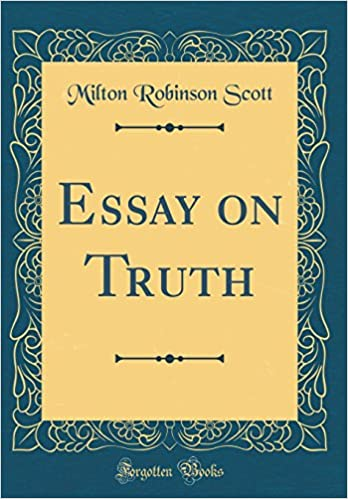 Essay On Truth Classic Reprint Milton Robinson Scott  Essay On Truth Classic Reprint Milton Robinson Scott   Amazoncom Books Write My Report On My Survey also Topics For Essays In English  Essay Proposal Sample