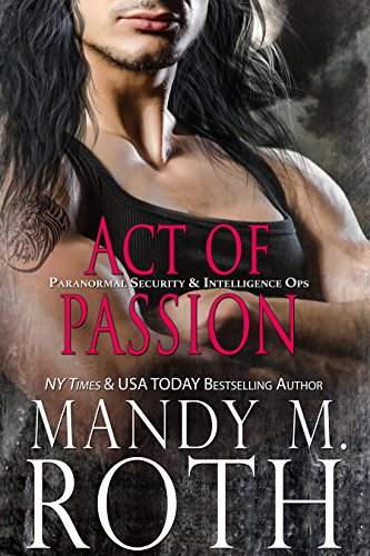 Act of Passion: An Immortal Ops World Novel (PSI-Ops / Immortal Ops Book 5) by [Roth, Mandy M.]