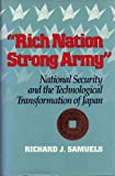 Rich Nation, Strong Army : National Security and the Technological Transformation of Japan, Samuels, Richard J., 0801427053
