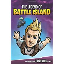 The Legend of Battle Island: An Unofficial Fortnite Story