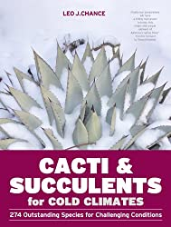 Cacti & Succulents for Cold Climates: 274 Outstanding Species for Challenging Conditions
