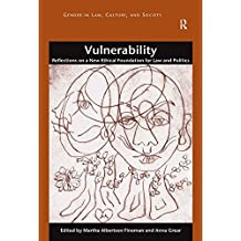 Vulnerability: Reflections on a New Ethical Foundation for Law and Politics (Gender in Law, Culture, and Society)