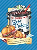 Gooseberry Patch Super-Fast Slow Cooking Book (Everyday Cookbook Collection)