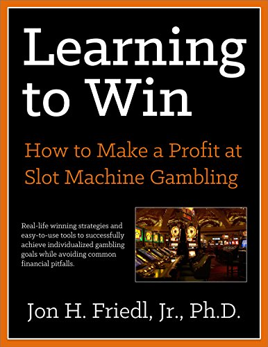 Learning To Win: How to Make a Profit at Slot Machine Gambling (Best Slots To Play At Casino)
