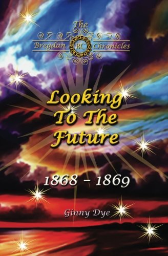 Looking To The Future (#11 in the Bregdan Chronicles Historical Fiction Romance Series) (Volume 11)