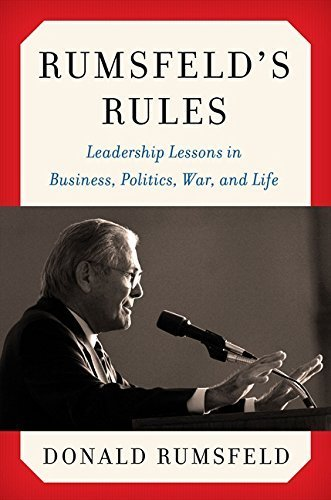 Rumsfeld's Rules: Leadership Lessons in Business, Politics, War, and Life by Donald Rumsfeld (2013-05-14)