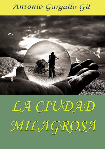 Descargar Libro La Ciudad Milagrosa Antonio Gargallo Gil