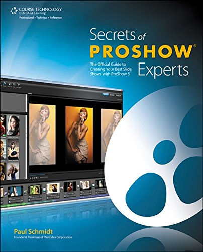 Secrets of ProShow Experts: The Official Guide to Creating Your Best Slide Shows with ProShow 5