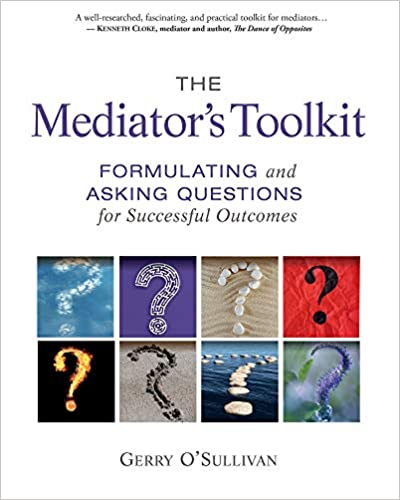 The Mediators Toolkit Formulating and Asking Questions for Successful Outcomes
