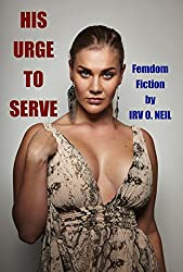 HIS URGE TO SERVE (The Irv O. Neil Erotic Library Book 13)