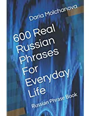 600 Real Russian Phrases For Everyday Life: Russian Phrase Book