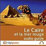 Le Caire et la mer rouge (Audio Guide CitySpeaker)   Marlène Duroux,Olivier Maisonneuve