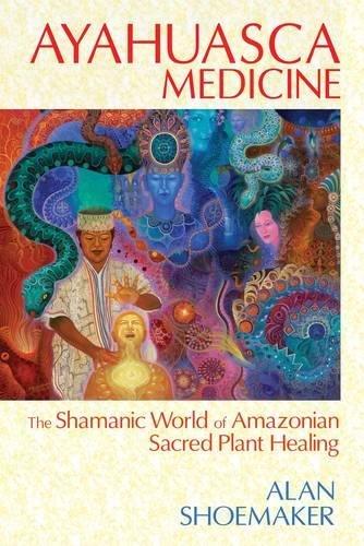- Ayahuasca Medicine: The Shamanic World of Amazonian Sacred Plant Healing