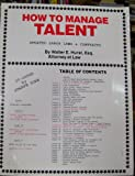 How to Manage Talent, Walter E. Hurst, 0911370471