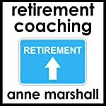 Retirement Coaching: 20 Minutes on Awakening Passion and Purpose in Retirement  | Anne Marshall