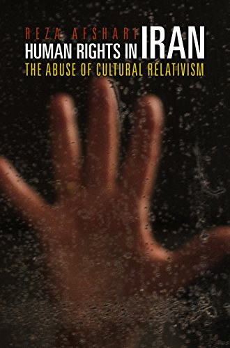 Human Rights in Iran: The Abuse of Cultural Relativism (Pennsylvania Studies in Human Rights)